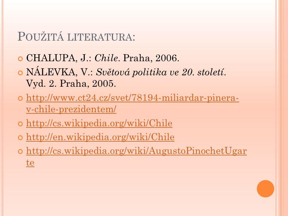 P OUŽITÁ LITERATURA : CHALUPA, J.: Chile. Praha, 2006. NÁLEVKA, V.: Světová politika ve 20. století. Vyd. 2. Praha, 2005. http://www.ct24.cz/svet/7819
