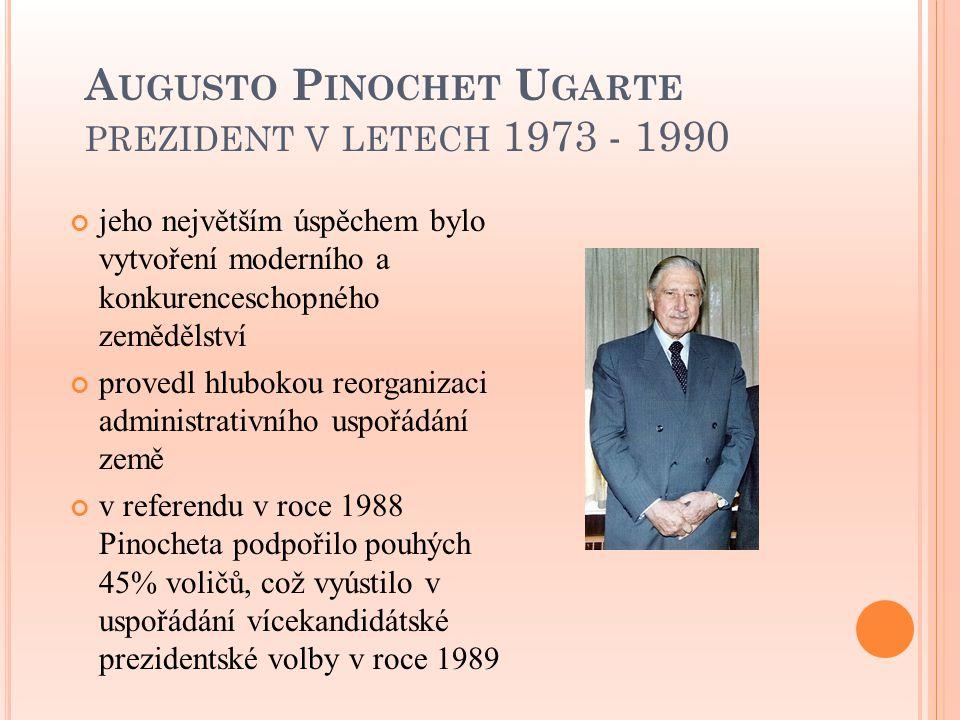 A UGUSTO P INOCHET U GARTE PREZIDENT V LETECH 1973 - 1990 jeho největším úspěchem bylo vytvoření moderního a konkurenceschopného zemědělství provedl h