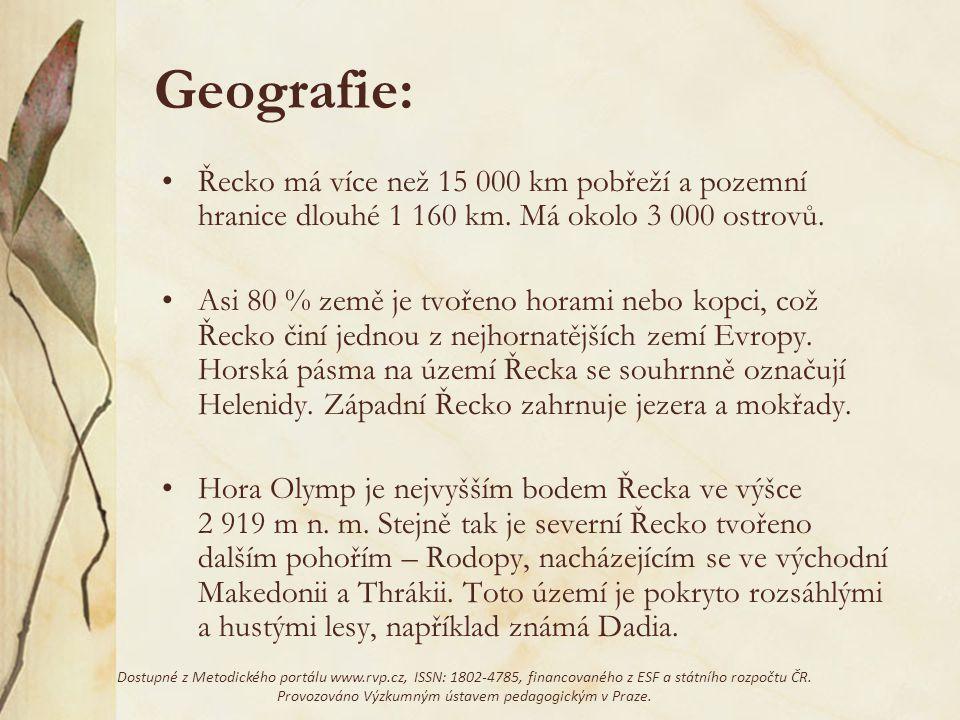 Geografie: Řecko má více než 15 000 km pobřeží a pozemní hranice dlouhé 1 160 km. Má okolo 3 000 ostrovů. Asi 80 % země je tvořeno horami nebo kopci,