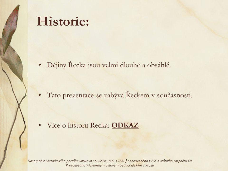 Historie: Dějiny Řecka jsou velmi dlouhé a obsáhlé. Tato prezentace se zabývá Řeckem v současnosti. Více o historii Řecka: ODKAZODKAZ Dostupné z Metod