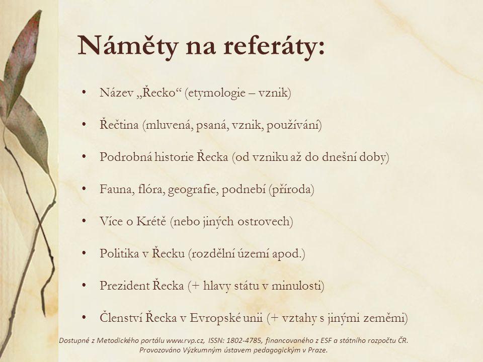 Náměty na referáty: Název,,Řecko'' (etymologie – vznik) Řečtina (mluvená, psaná, vznik, používání) Podrobná historie Řecka (od vzniku až do dnešní dob