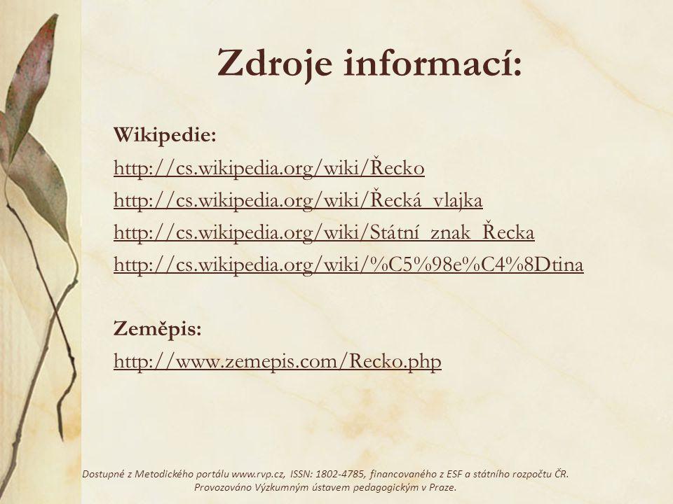 Zdroje informací: Wikipedie: http://cs.wikipedia.org/wiki/Řecko http://cs.wikipedia.org/wiki/Řecká_vlajka http://cs.wikipedia.org/wiki/Státní_znak_Řec