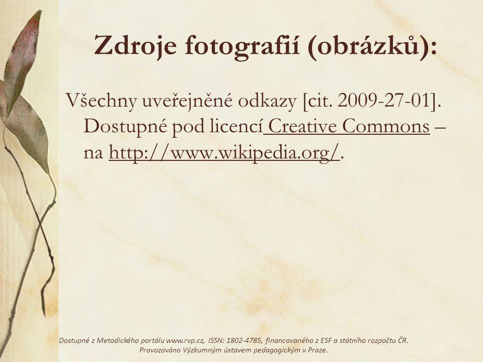 Zdroje fotografií (obrázků): Všechny uveřejněné odkazy [cit. 2009-27-01]. Dostupné pod licencí Creative Commons – na http://www.wikipedia.org/.Creativ