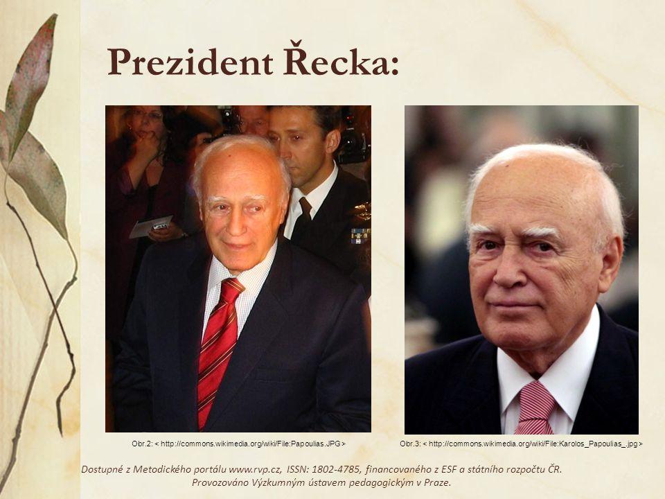 Obr.2: Obr.3: Prezident Řecka: Dostupné z Metodického portálu www.rvp.cz, ISSN: 1802-4785, financovaného z ESF a státního rozpočtu ČR. Provozováno Výz