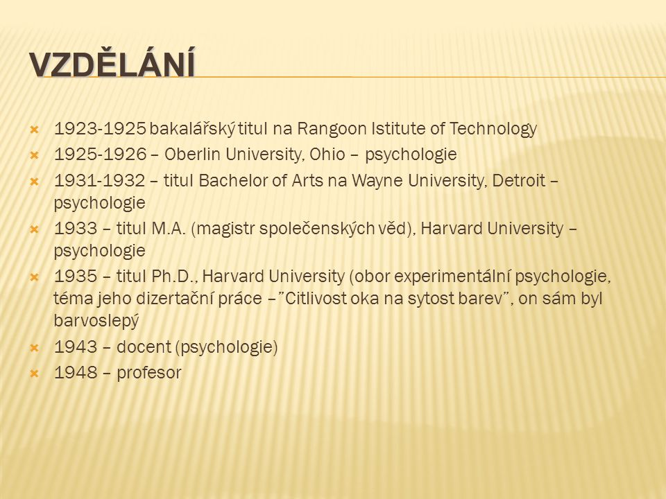 VZDĚLÁNÍ  1923-1925 bakalářský titul na Rangoon Istitute of Technology  1925-1926 – Oberlin University, Ohio – psychologie  1931-1932 – titul Bache