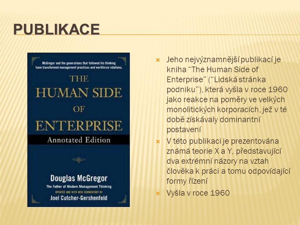 PUBLIKACE  Jeho nejvýznamnější publikací je kniha The Human Side of Enterprise ( Lidská stránka podniku ), která vyšla v roce 1960 jako reakce na poměry ve velkých monolitických korporacích, jež v té době získávaly dominantní postavení  V této publikaci je prezentována známá teorie X a Y, představující dva extrémní názory na vztah člověka k práci a tomu odpovídající formy řízení  Vyšla v roce 1960