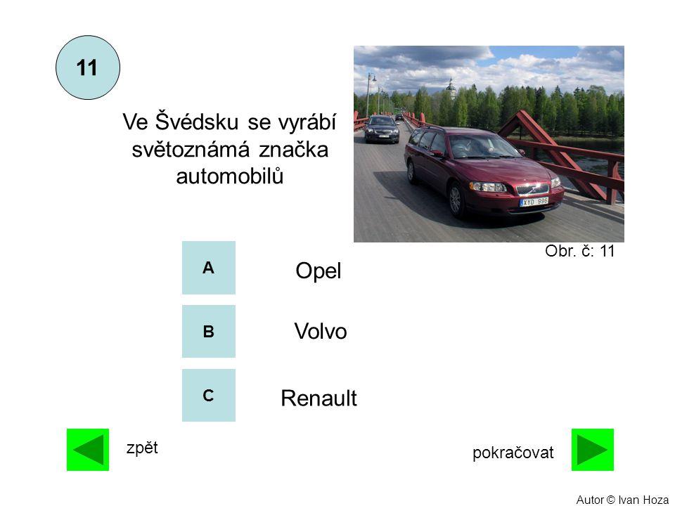 A B C Opel Volvo Renault Ve Švédsku se vyrábí světoznámá značka automobilů 11 zpět pokračovat Obr. č: 11 Autor © Ivan Hoza