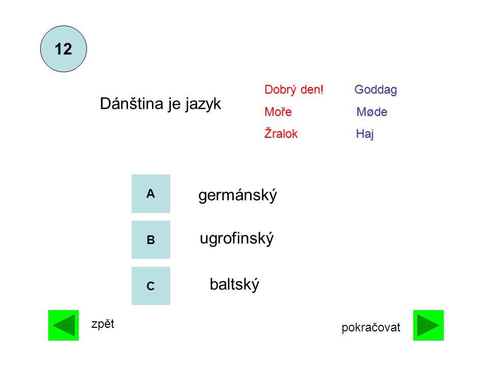 A B C germánský ugrofinský baltský Dánština je jazyk 12 zpět pokračovat Dobrý den! Goddag Moře Møde Žralok Haj