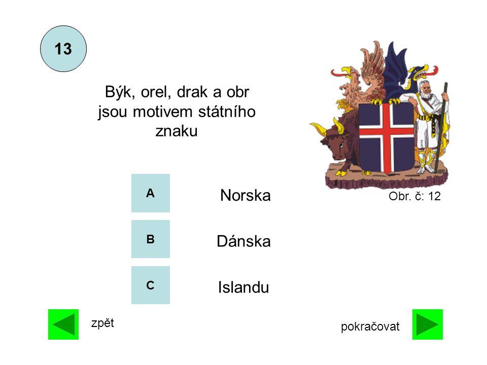 A B C 13 zpět pokračovat Islandu Norska Dánska Býk, orel, drak a obr jsou motivem státního znaku Obr. č: 12