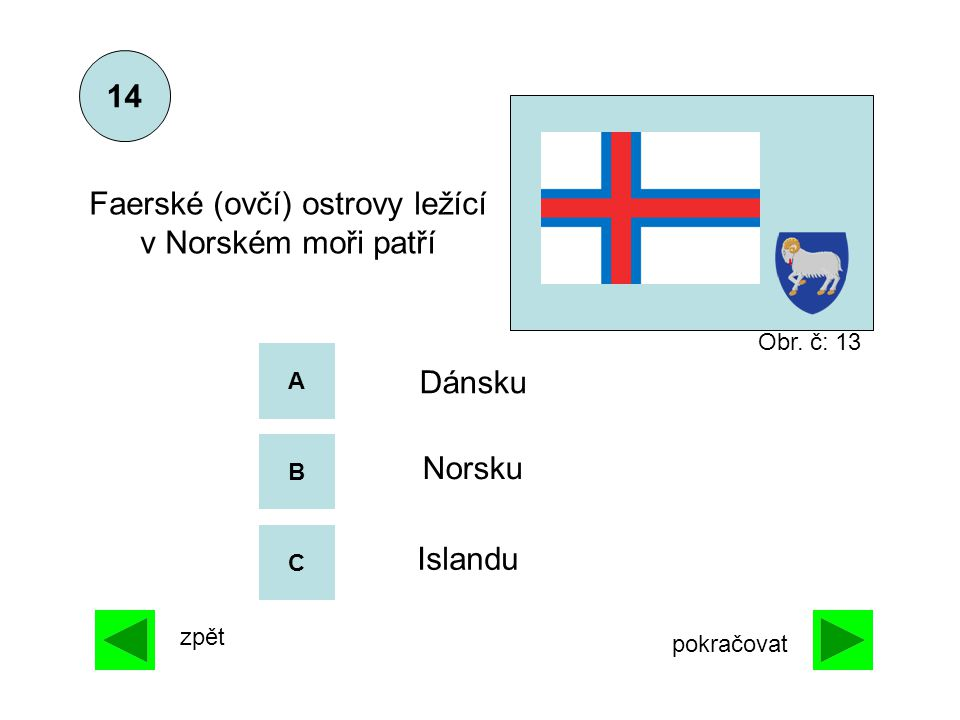 A B C Norsku Islandu Faerské (ovčí) ostrovy ležící v Norském moři patří 14 zpět pokračovat Dánsku Obr. č: 13