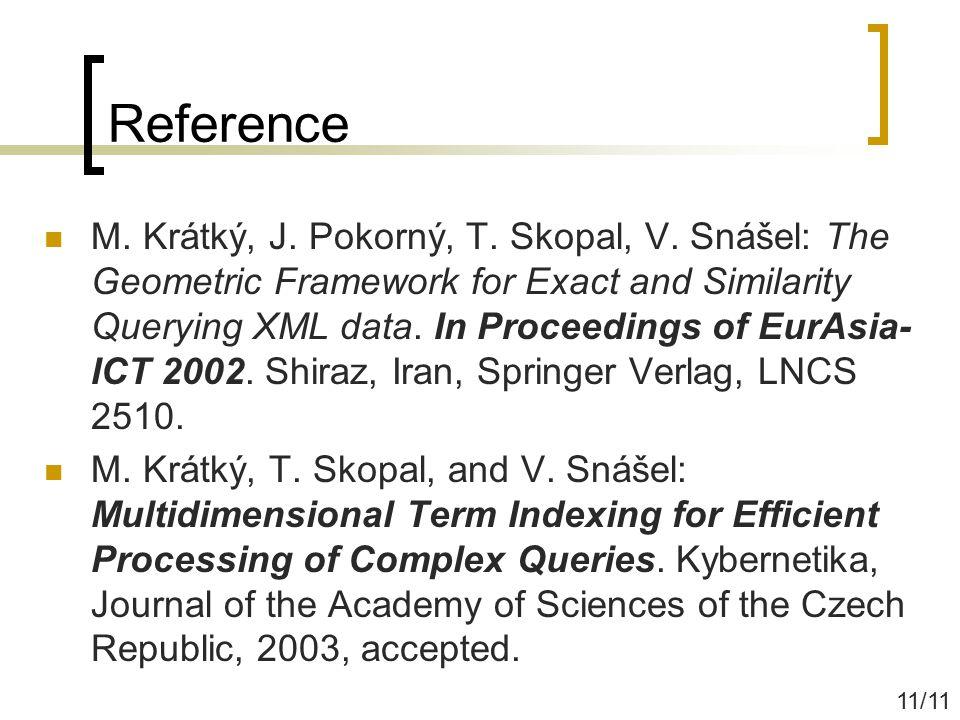 Reference M. Krátký, J. Pokorný, T. Skopal, V. Snášel: The Geometric Framework for Exact and Similarity Querying XML data. In Proceedings of EurAsia-