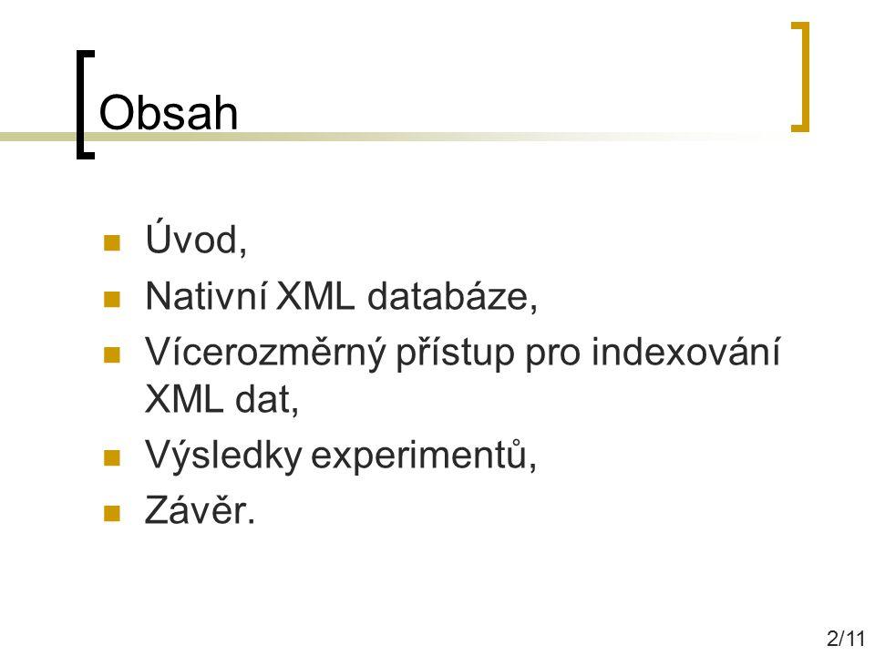 Obsah Úvod, Nativní XML databáze, Vícerozměrný přístup pro indexování XML dat, Výsledky experimentů, Závěr. 2/11