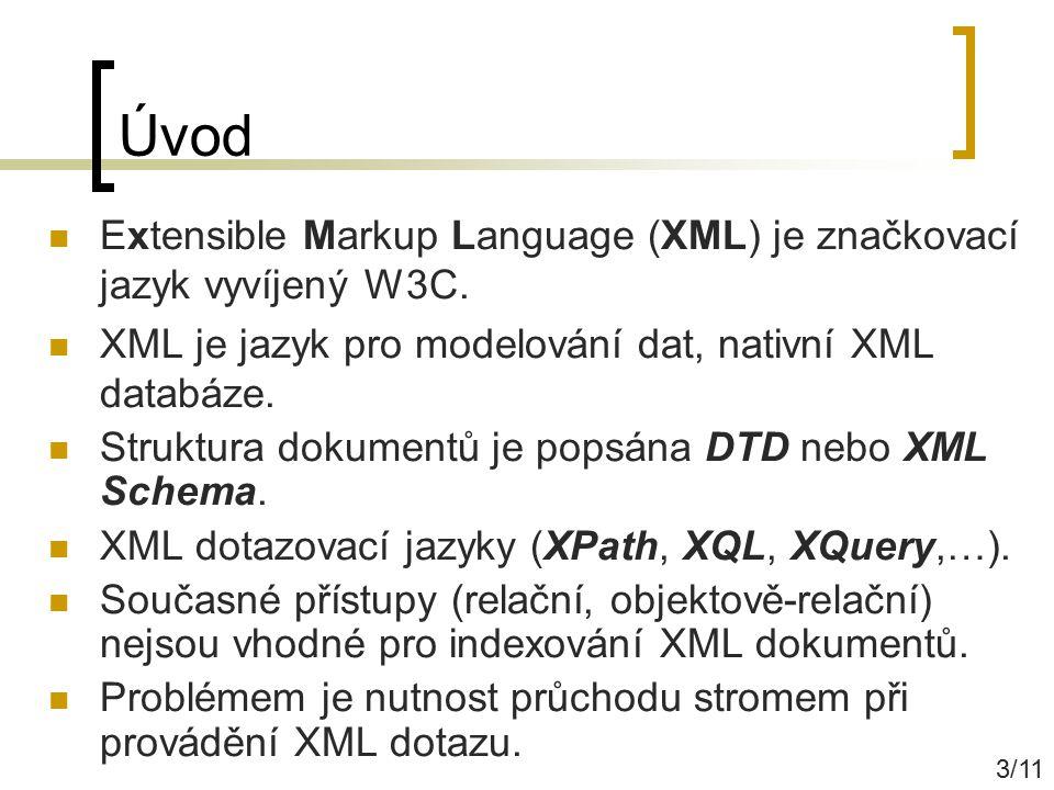 Úvod Extensible Markup Language (XML) je značkovací jazyk vyvíjený W3C. XML je jazyk pro modelování dat, nativní XML databáze. Struktura dokumentů je