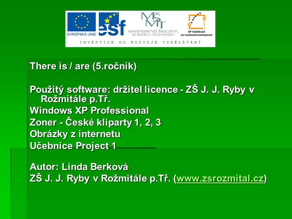 There is / are (5.ročník) Použitý software: držitel licence - ZŠ J.