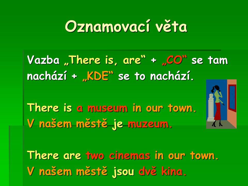 """Oznamovací věta Vazba """"There is, are + """"CO se tam nachází + """"KDE se to nachází."""