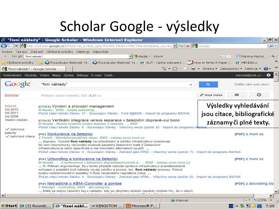 Scholar Google - výsledky Výsledky vyhledávání jsou citace, bibliografické záznamy či plné texty.