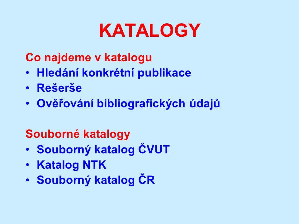 KATALOGY Co najdeme v katalogu Hledání konkrétní publikace Rešerše Ověřování bibliografických údajů Souborné katalogy Souborný katalog ČVUT Katalog NTK Souborný katalog ČR