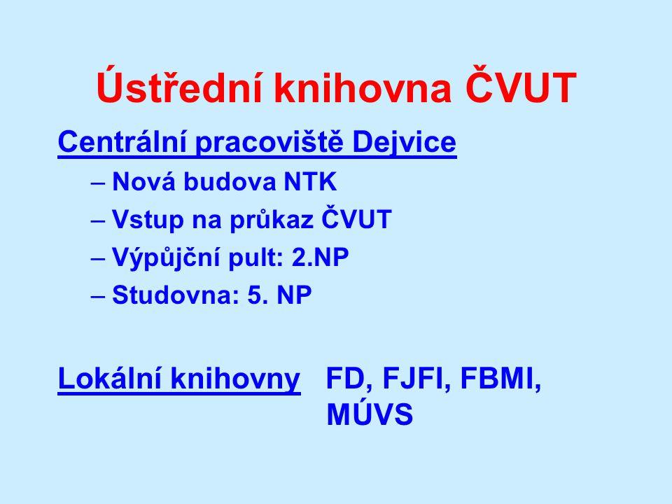 Ústřední knihovna ČVUT Centrální pracoviště Dejvice –Nová budova NTK –Vstup na průkaz ČVUT –Výpůjční pult: 2.NP –Studovna: 5.