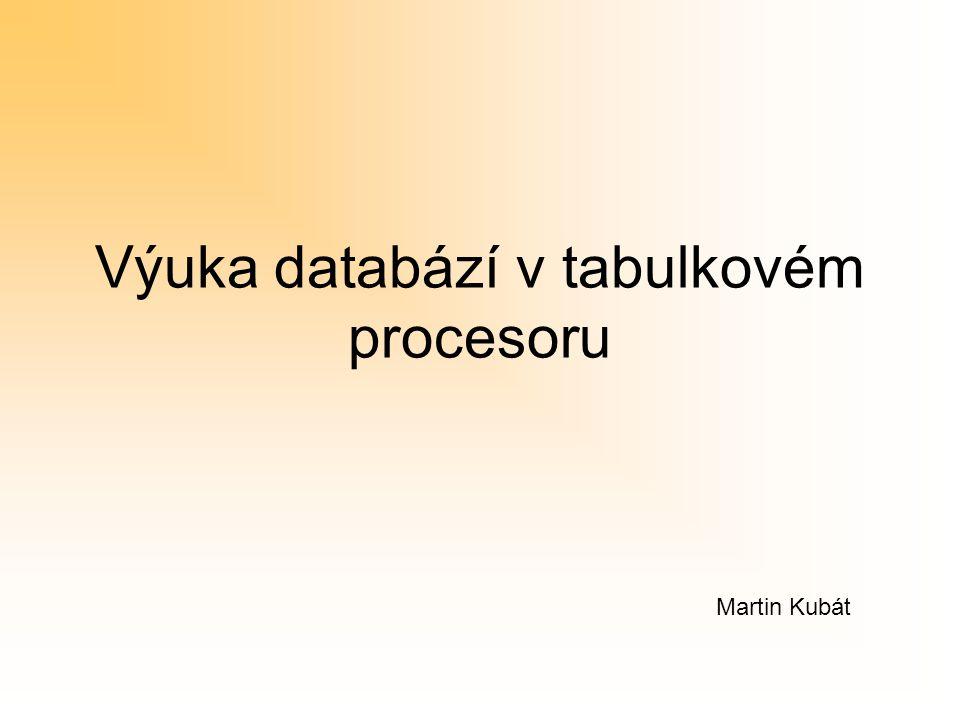 Výuka databází v tabulkovém procesoru Martin Kubát
