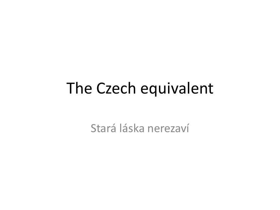 The Czech equivalent Stará láska nerezaví