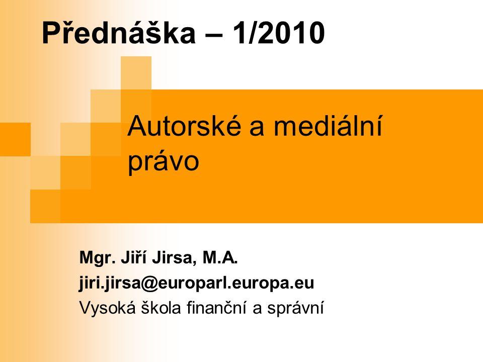 Přednáška – 1/2010 Autorské a mediální právo Mgr.Jiří Jirsa, M.A.