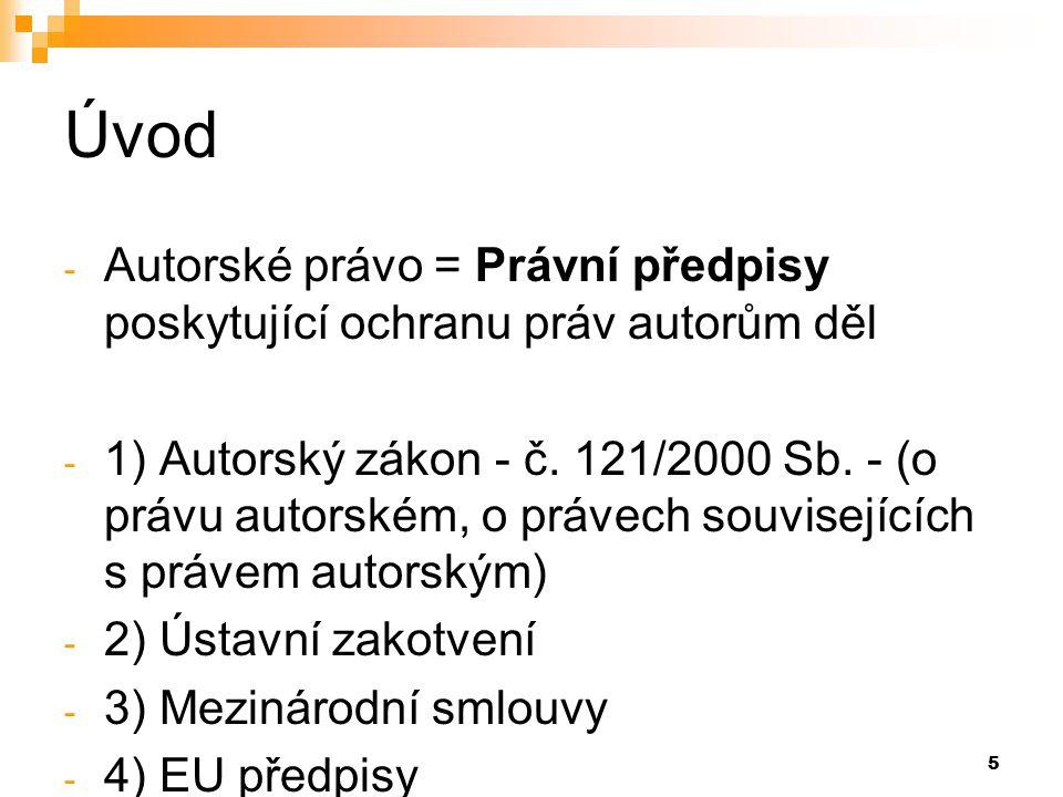 5 Úvod - Autorské právo = Právní předpisy poskytující ochranu práv autorům děl - 1) Autorský zákon - č.