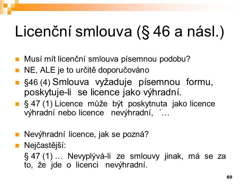 60 Licenční smlouva (§ 46 a násl.) Musí mít licenční smlouva písemnou podobu.