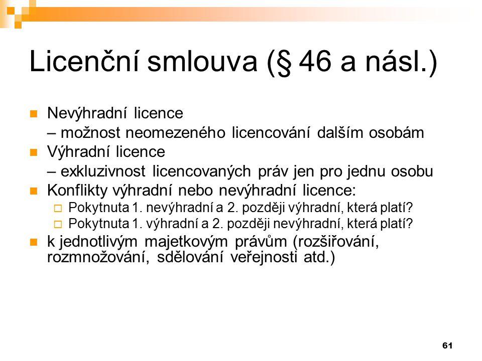 61 Licenční smlouva (§ 46 a násl.) Nevýhradní licence – možnost neomezeného licencování dalším osobám Výhradní licence – exkluzivnost licencovaných práv jen pro jednu osobu Konflikty výhradní nebo nevýhradní licence:  Pokytnuta 1.