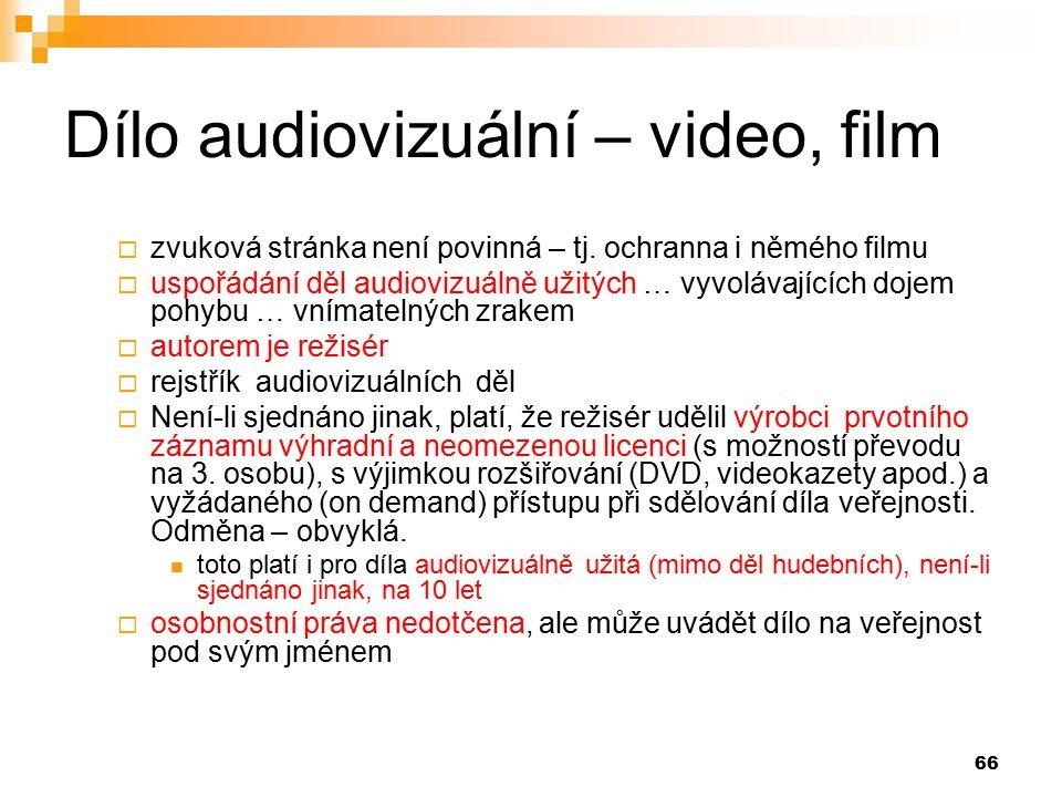 66 Dílo audiovizuální – video, film  zvuková stránka není povinná – tj.