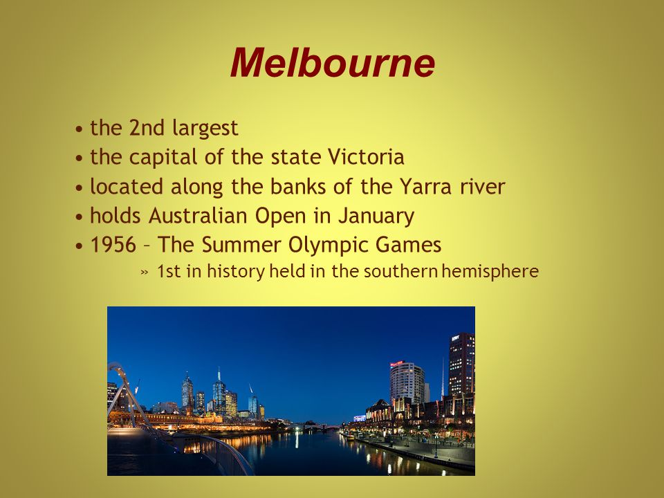 Melbourne the 2nd largest the capital of the state Victoria located along the banks of the Yarra river holds Australian Open in January 1956 – The Summer Olympic Games »1st in history held in the southern hemisphere