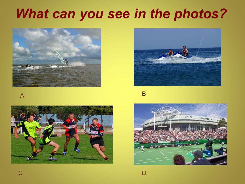 Sports windsurfing (picture A) jet-skiing (picture B) cricket football rugby (picture C) tennis (picture D)