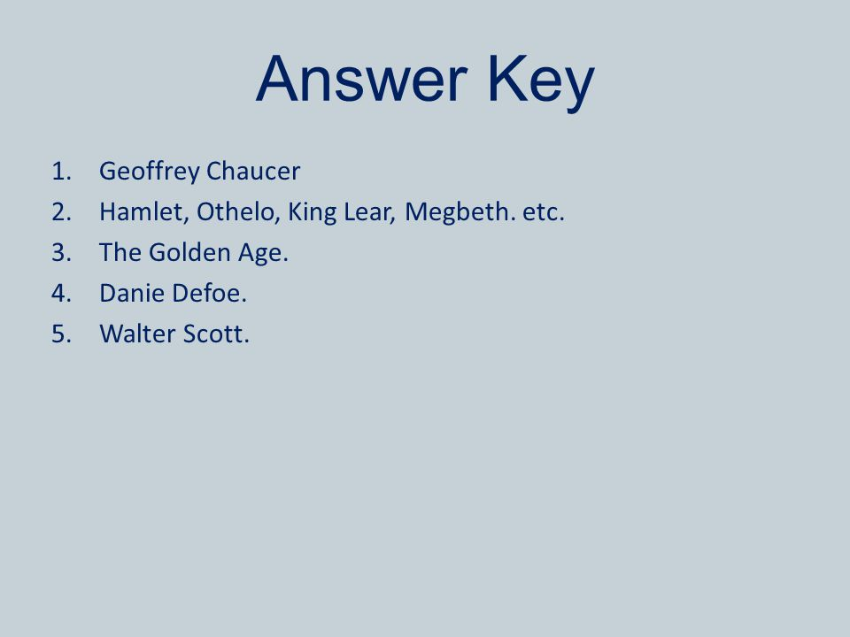 Answer Key 1.Geoffrey Chaucer 2.Hamlet, Othelo, King Lear, Megbeth.