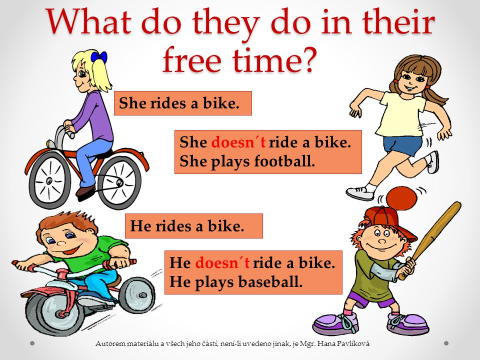 What do they do in their free time? She rides a bike. She doesn´t ride a bike. She plays football. He rides a bike. He doesn´t ride a bike. He plays b