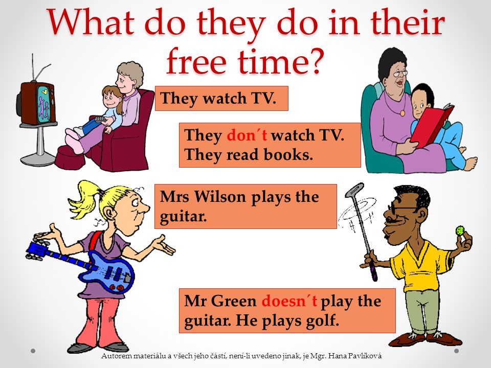 What do they do in their free time? They watch TV. They don´t watch TV. They read books. Mrs Wilson plays the guitar. Mr Green doesn´t play the guitar