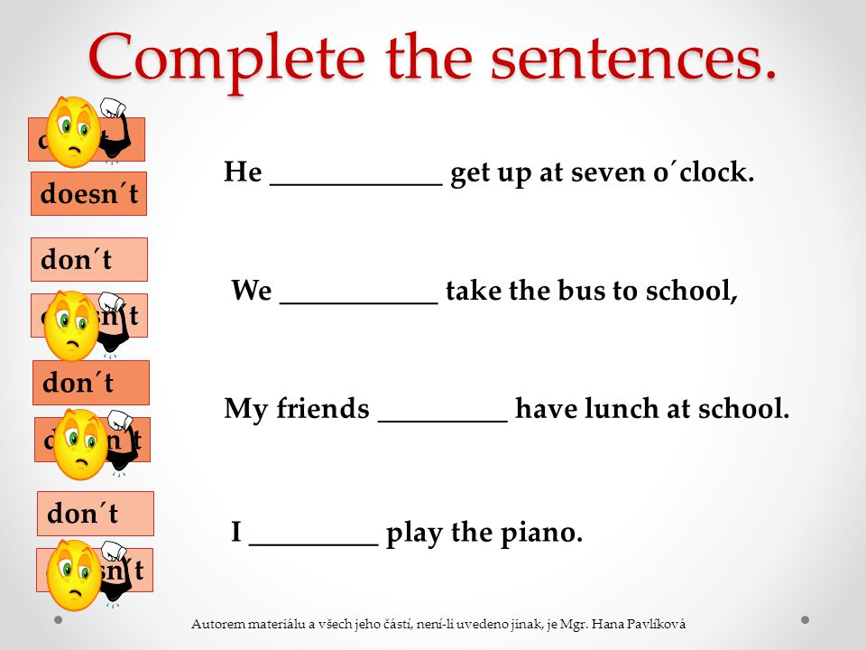 Complete the sentences. He ____________ get up at seven o´clock.