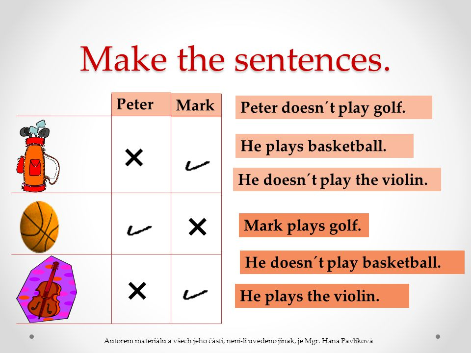 Make the sentences. Peter Mark × × × Peter doesn´t play golf.