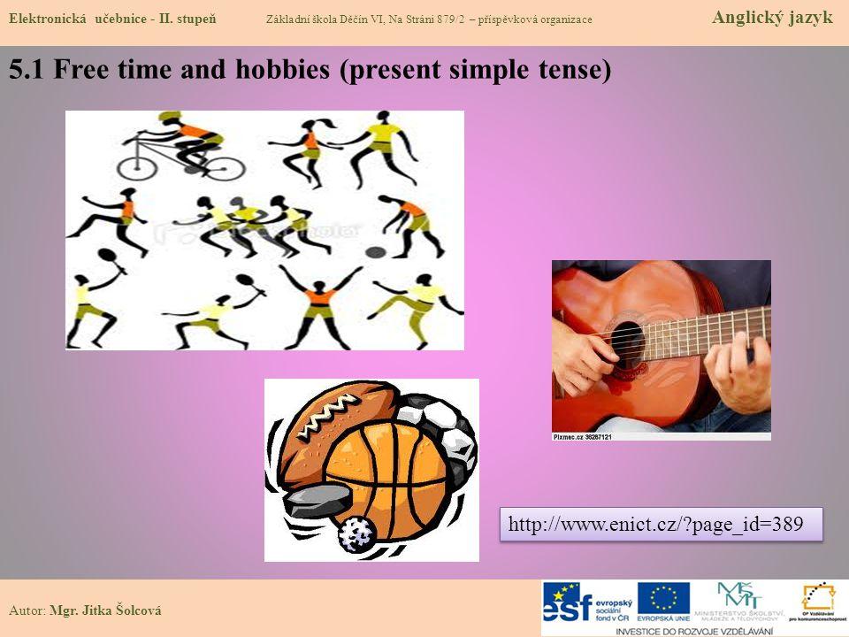 5.1 Free time and hobbies (present simple tense) Elektronická učebnice - II. stupeň Základní škola Děčín VI, Na Stráni 879/2 – příspěvková organizace