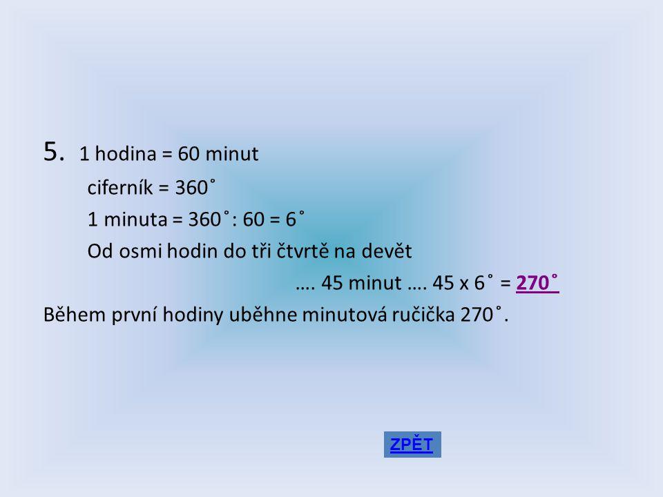 4.1. Na ciferníku je 12 hodin. 2. Ciferník = kruh = plný úhel = 360 ̊ 3.