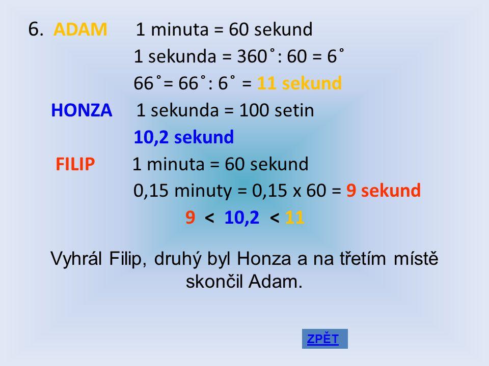 5. 1 hodina = 60 minut ciferník = 360 ̊ 1 minuta = 360 ̊: 60 = 6 ̊ Od osmi hodin do tři čtvrtě na devět …. 45 minut …. 45 x 6 ̊ = 270 ̊ Během první ho