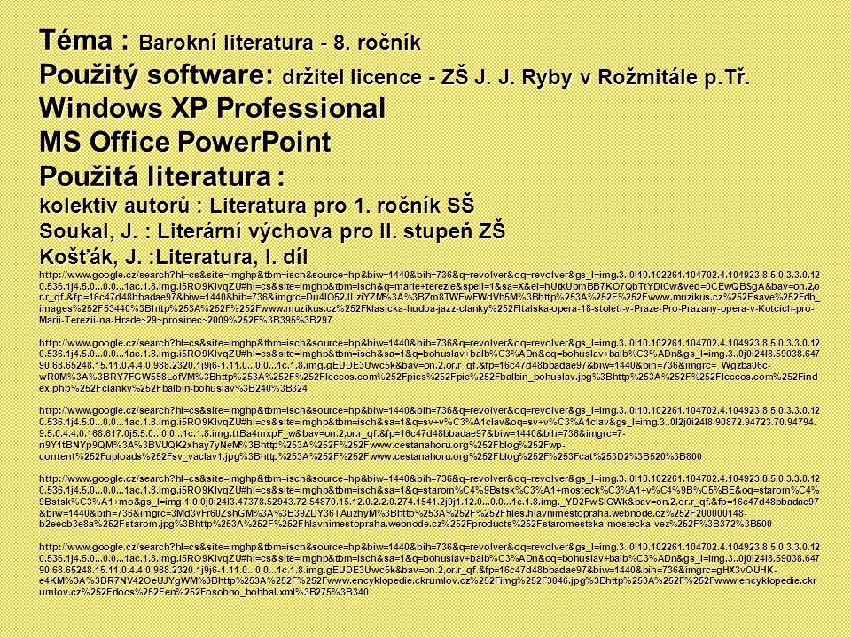 Téma : Barokní literatura - 8. ročník Použitý software: držitel licence - ZŠ J. J. Ryby v Rožmitále p.Tř. Windows XP Professional MS Office PowerPoint