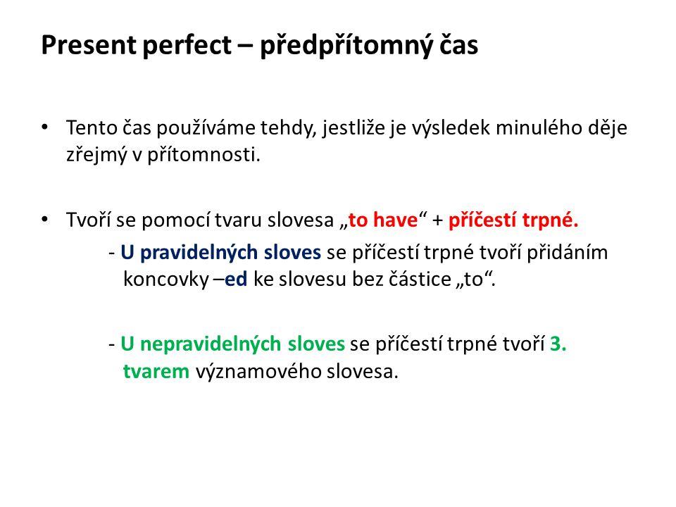 Present perfect – předpřítomný čas Tento čas používáme tehdy, jestliže je výsledek minulého děje zřejmý v přítomnosti.