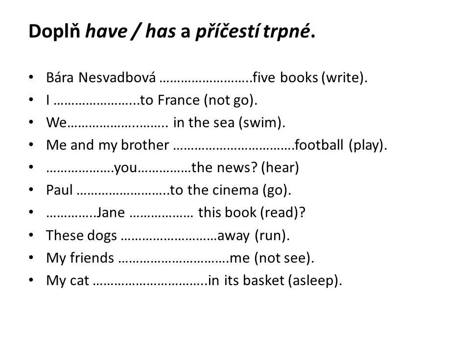 Doplň have / has a příčestí trpné. Bára Nesvadbová ……………………..five books (write).