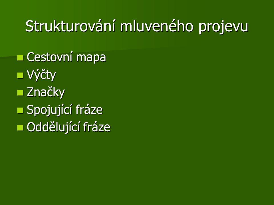 Strukturování mluveného projevu Cestovní mapa Cestovní mapa Výčty Výčty Značky Značky Spojující fráze Spojující fráze Oddělující fráze Oddělující fráze