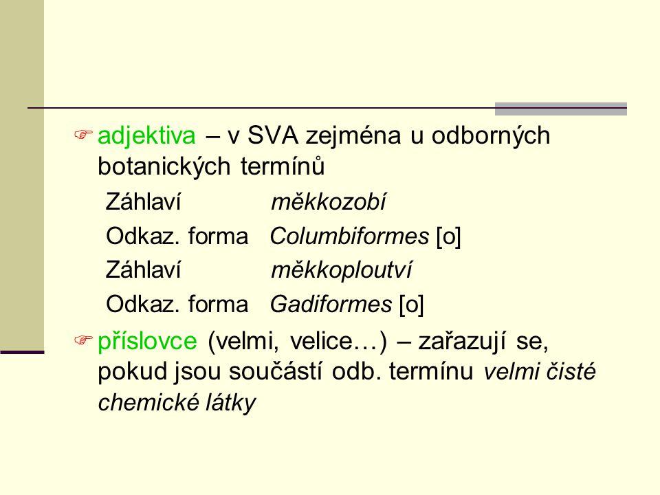  adjektiva – v SVA zejména u odborných botanických termínů Záhlaví měkkozobí Odkaz.