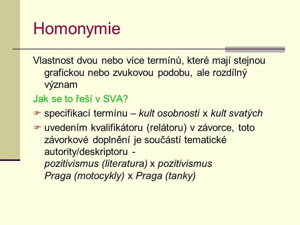 Homonymie Vlastnost dvou nebo více termínů, které mají stejnou grafickou nebo zvukovou podobu, ale rozdílný význam Jak se to řeší v SVA.