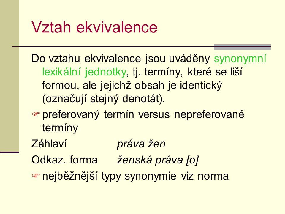 Vztah ekvivalence Do vztahu ekvivalence jsou uváděny synonymní lexikální jednotky, tj.