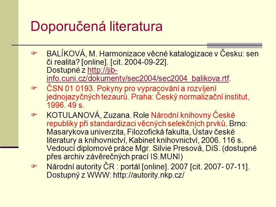 Doporučená literatura  BALÍKOVÁ, M. Harmonizace věcné katalogizace v Česku: sen či realita.