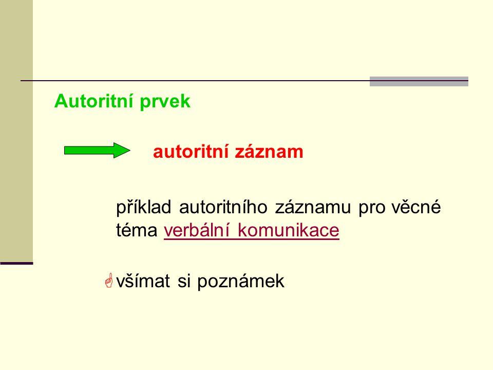 Autoritní prvek autoritní záznam příklad autoritního záznamu pro věcné téma verbální komunikaceverbální komunikace  všímat si poznámek