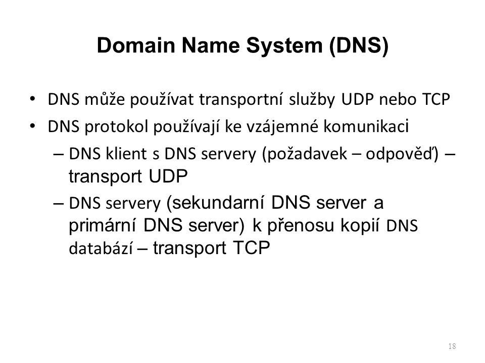 18 DNS může používat transportní služby UDP nebo TCP DNS protokol používají ke vzájemné komunikac i – DNS klient s DNS servery (požadavek – odpověď) – transport UDP – DNS servery (sekundarní DNS server a primární DNS server) k přenosu kopií DNS databází – transport TCP Domain Name System (DNS)