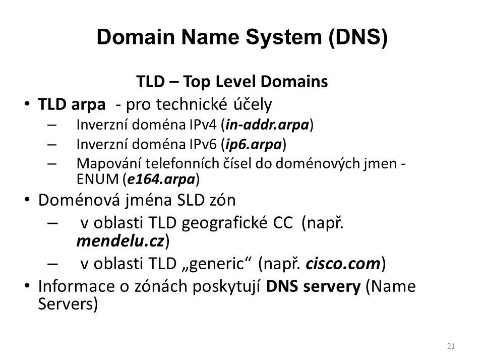 21 TLD – Top Level Domains TLD arpa - pro technické účely – Inverzní doména IPv4 (in-addr.arpa) – Inverzní doména IPv6 (ip6.arpa) – Mapování telefonních čísel do doménových jmen - ENUM (e164.arpa) Doménová jména SLD zón – v oblasti TLD geografické CC (např.